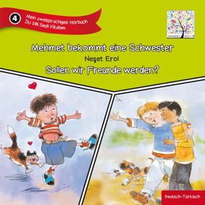 Mein zweisprachiges Hörbuch - Mehmet bekommt eine Schwester & Sollen wir Freunde werden?