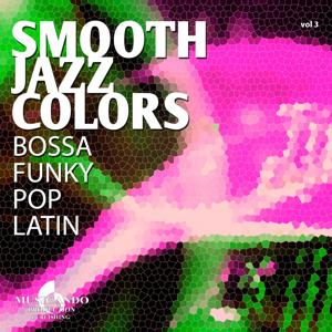 Smooth Jazz Colors, Vol. 3 (Bossa Funky Pop Latin Instrumental)