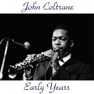 John Coltrane Early Years (All Tracks Remastered)