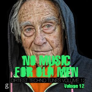 No Music for Old Men, Vol. 12 - Dirtiest Techno Tunes