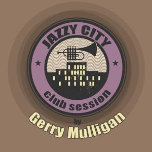 JAZZY CITY - Club Session by Gerry Mulligan