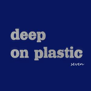 Deep on Plastic, Vol. 7