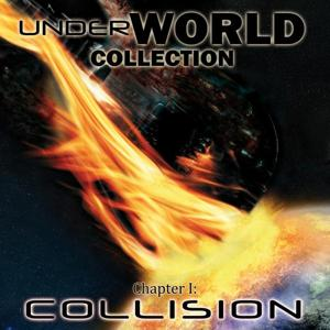 UnderWorld Collection - Chapter I: Collision