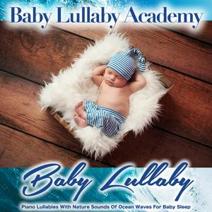 Baby Lullaby: Piano Lullabies with Nature Sounds of Ocean Waves for Baby Sleep