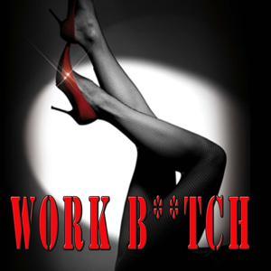 Work B**tch