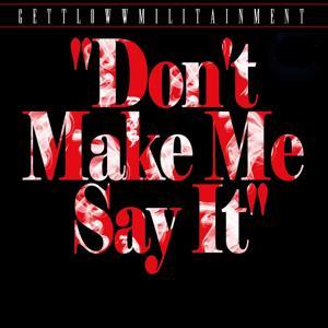 Don't Make Me Say It