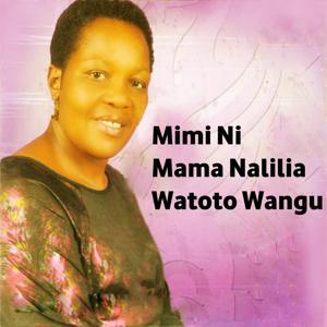 Mimi Ni Mama Nalilia Watoto Wangu