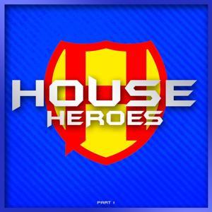 HOUSE HEROES , Pt. 1