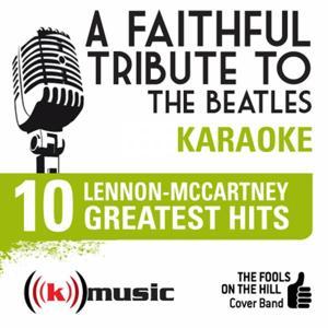 A Faithful Tribute To The Beatles: 10 Lennon-Mccartney Greatest Hits (Karaoke Version)
