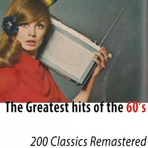The Greatest Hits of the 60's (200 Classics Remastered)
