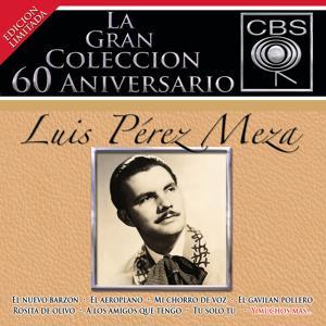 La Gran Coleccion Del 60 Aniversario CBS - Luis Perez Meza