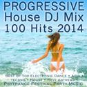Progressive House DJ Mix 100 Hits 2014 - Best of Top Electronic Dance