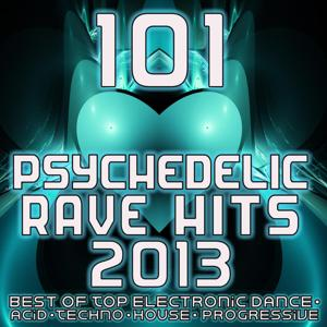 101 Psychedelic Rave Dance Hits 2013 - Top Progressive Electronic Music, Acid House, Electro Trance, Hard Techno, Club Anthems