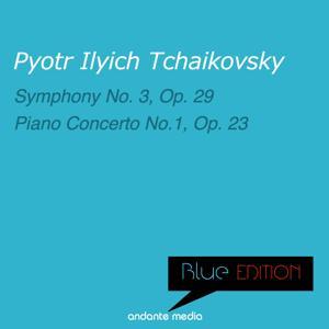 Blue Edition - Tchaikovsky: Symphony No. 3, Op. 29 & Piano Concerto No. 1, Op. 23