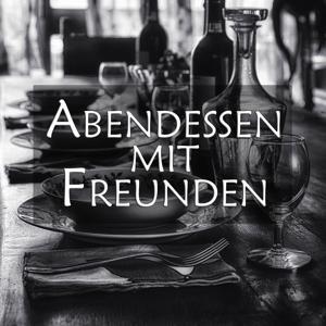 Abendessen mit freunden (Schöne Musik für einen tollen Abend)