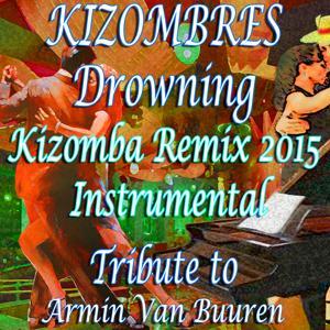 Drowning (Kizomba Remix 2015 Instrumental (Tribute to Armin Van Buuren))