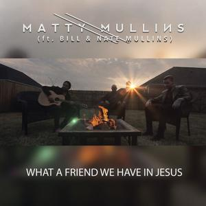 What a Friend We Have in Jesus (feat. Bill & Nate Mullins)