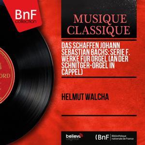Das Schaffen Johann Sebastian Bachs: Serie F. Werke für Orgel (An der Schnitger-Orgel in Cappel) (Mono Version)