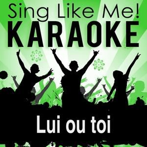Lui ou toi (Karaoke Version) (Originally Performed By Alizée)