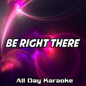 Be Right There (Karaoke Version) (Originally Performed by Diplo & Sleepy Tom)