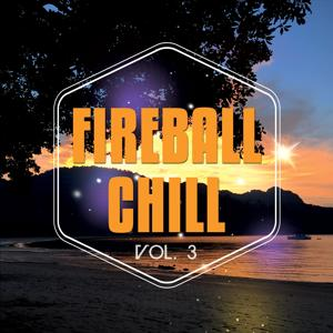Fireball Chill, Vol. 3 (Deluxe Relaxing Under The Sun Tunes)