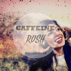 Caffeine Rush, Vol. 3 (Get The Kick Of Fresh Music)