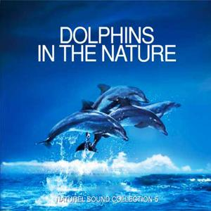 Dolphins In The Nature (Naturel Sound Collection 5)