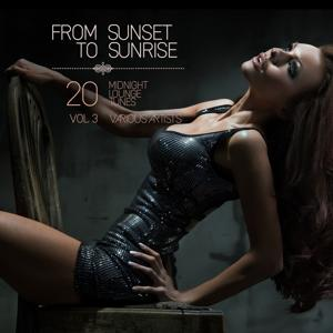 From Sunset to Sunrise, Vol. 3 (20 Midnight Lounge Tunes)
