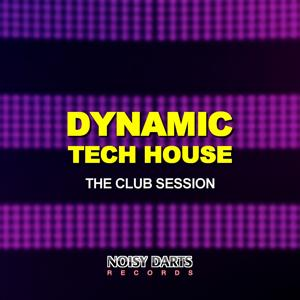 Dynamic Tech House (The Club Session)