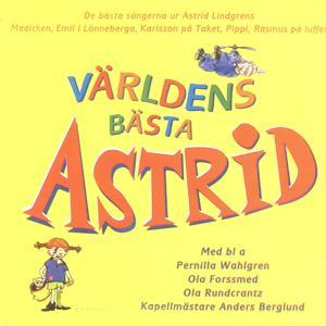 Världens bästa Astrid (De bästa sångerna ur Astrid Lindgrens Madicken, Emil i Lönneberga, Karlsson på taket, Pippi, Rasmus på luffen)