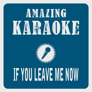 If You Leave Me Now (Karaoke Version) (Originally Performed By Chicago)