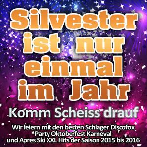 Silvester ist nur einmal im Jahr - Komm Scheiss drauf (Wir feiern mit den besten Schlager Discofox Party Oktoberfest Karneval und Apres Ski XXL Hits der Saison 2015 bis 2016)
