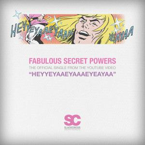Heyyeyaaeyaaaeyaeyaa (Fabulous Secret Powers)