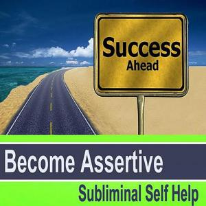Become Assertive Subliminal Music for Self Hypnosis