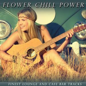 Flower Chill Power (Finest Lounge and Cafe Bar Tracks)