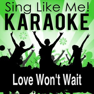 Love Won't Wait (Karaoke Version with Guide Melody) (Originally Performed By Gary Barlow)