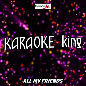 All My Friends (Karaoke Version) (Originally Performed by Snakehips, Tinashe & Chance The Rapper)