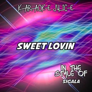 Sweet Lovin' (Originally Performed by Sigala) [Karaoke Versions]