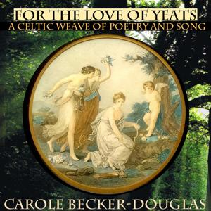 For the Love of Yeats - A Celtic Weave of Poetry and Song