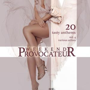 Weekend Provocateur (20 Tasty Anthems), Vol. 4