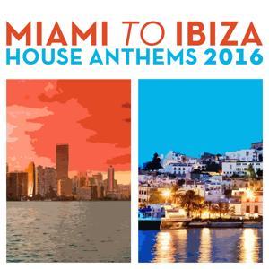 Miami to Ibiza House Anthems 2016