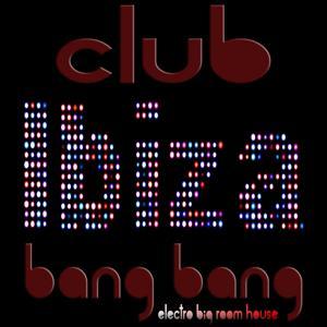 Club Ibiza Bang Bang