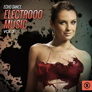 Echo Dance: Electrooo Music, Vol. 3