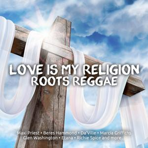 Love is my religion Roots Reggae