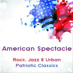 American Spectacle: Rock, Jazz & Urban Patriotic Classics Arrangements