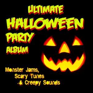 Ultimate Halloween Party Album: Monster Jams; Scary Tunes & Creepy Sounds