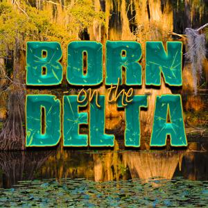 Born on the Delta: Traditional Bayou Blues