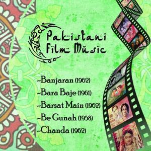 Pakistani Film Music: Banjaran/1962, Bara Baje/1961, Barsat Main/1962, Be Gunah/1958, Chanda/1962
