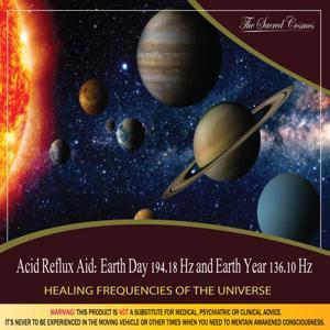 Acid Reflux Aid: (Binaural Beats & Isochronic Tones Earth Day - 194.18 Hz & Earth Year - 136.10 Hz)