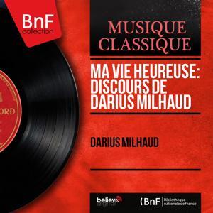 Ma vie heureuse: Discours de Darius Milhaud (Mono Version)